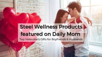 Steel Wellness Products Featured On Daily Mom - Top Valentine's Gifts for Boyfriends & Husbands