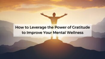 How to Leverage the Power of Gratitude to Improve Your Mental Wellness